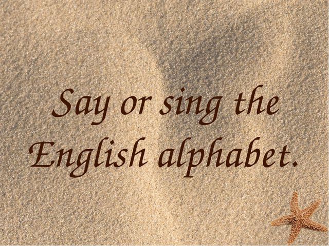 Say or sing the English alphabet.
