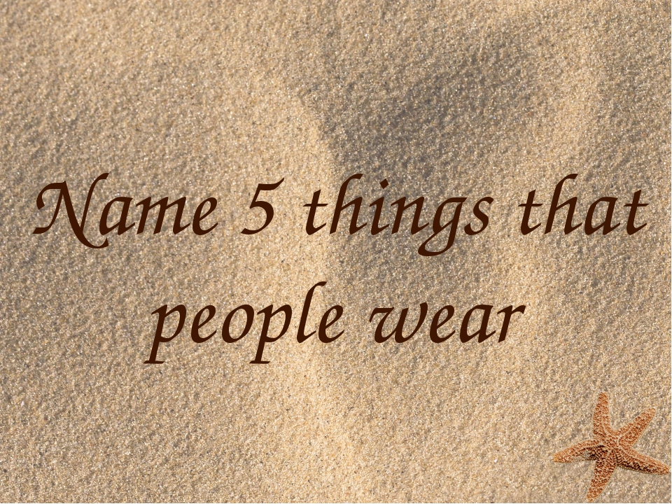 Name 5 things that people wear