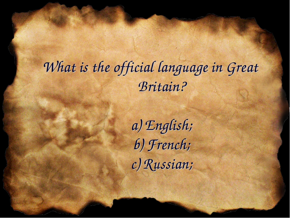 What is the official language in Great Britain? a) English; b) French; c) Rus...