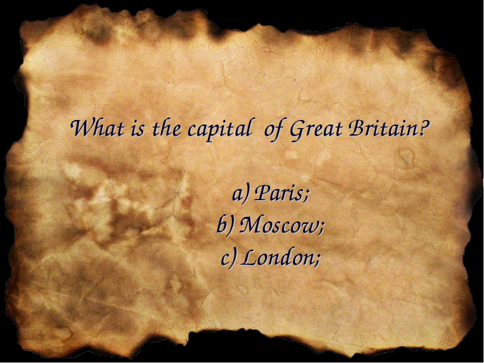 What is the capital of Great Britain? a) Paris; b) Moscow; c) London;