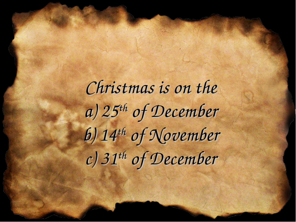 Christmas is on the a) 25th of December b) 14th of November c) 31th of December