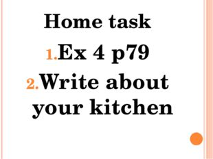 Home task Ex 4 p79 Write about your kitchen