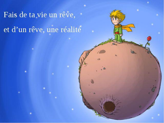 Fais de ta vie un rêve, et d'un rêve, une réalité