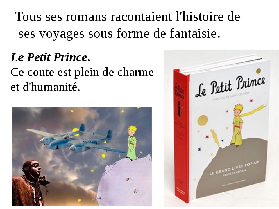 Le Petit Prince. Ce conte est plein de charme et d'humanité. Tous ses romans...