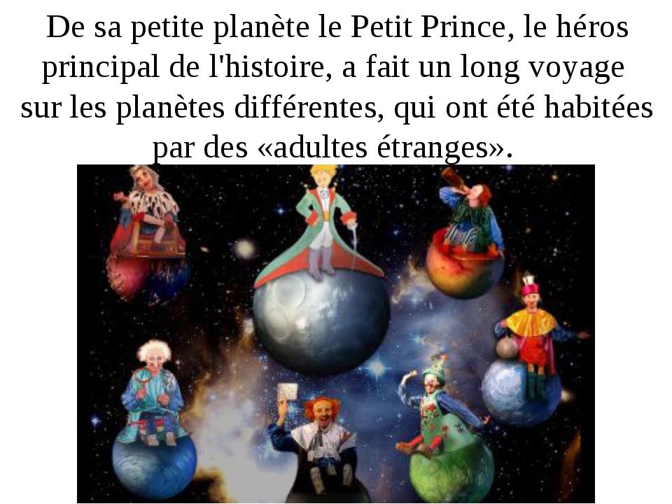 De sa petite planète le Petit Prince, le héros principal de l'histoire, a fai...