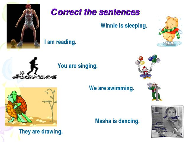 Сorrect the sentences I am reading. Winnie is sleeping. We are swimming. You...