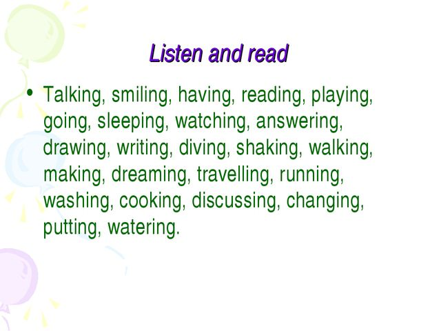Listen and read Talking, smiling, having, reading, playing, going, sleeping,...