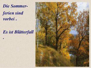 Die Sommer- ferien sind vorbei . Es ist Blätterfall .