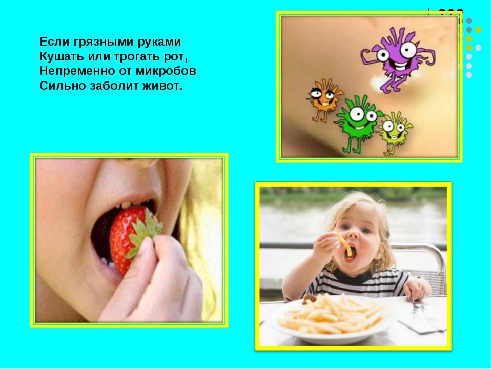 Если грязными руками Кушать или трогать рот, Непременно от микробов Сильно за...