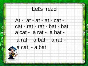Let's read At - at - at - at - cat - cat - rat - rat - bat - bat a cat - a ra