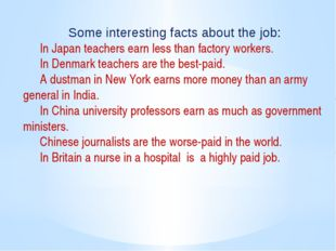 Some interesting facts about the job: 	In Japan teachers earn less than fac