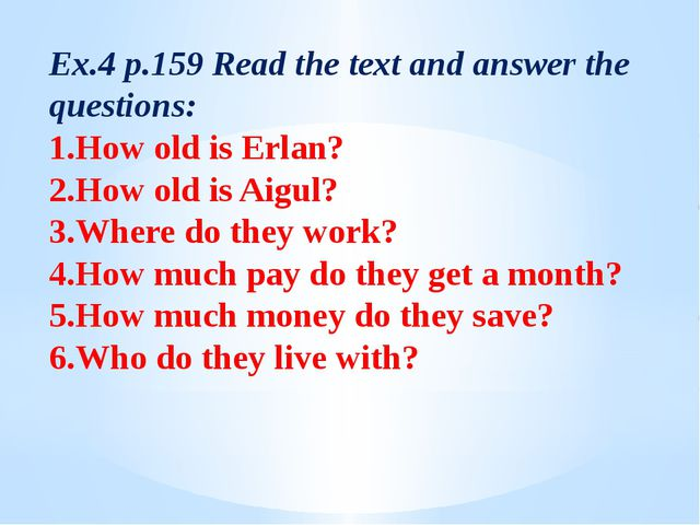 Ex.4 p.159 Read the text and answer the questions: 1.How old is Erlan? 2.How...