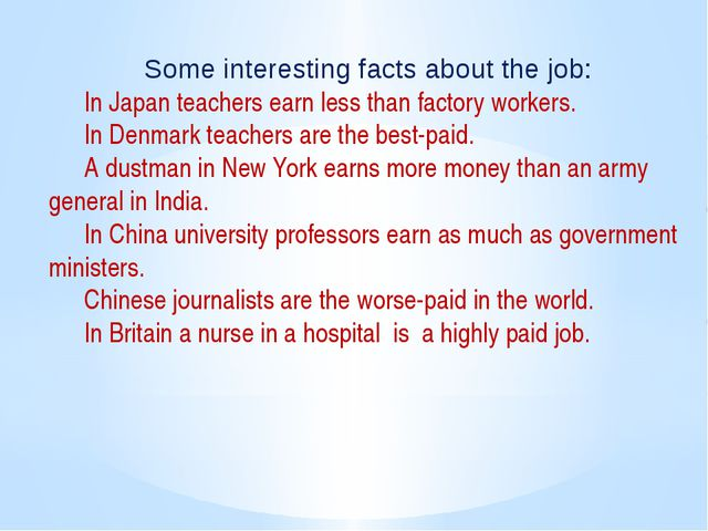 Some interesting facts about the job: 	In Japan teachers earn less than fac...
