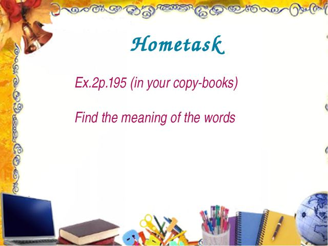 Hometask Ex.2p.195 (in your copy-books) Find the meaning of the words