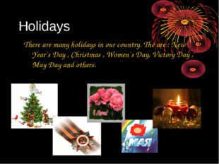 Holidays There are many holidays in our country. The are : New Year`s Day , C