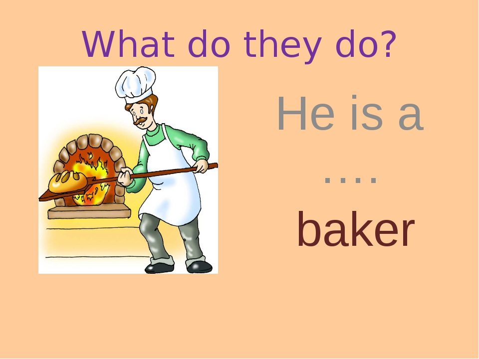 What do they do? He is a …. baker