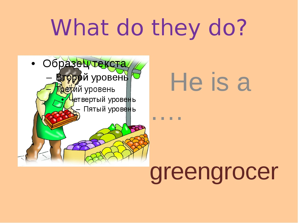 What do they do? He is a …. greengrocer