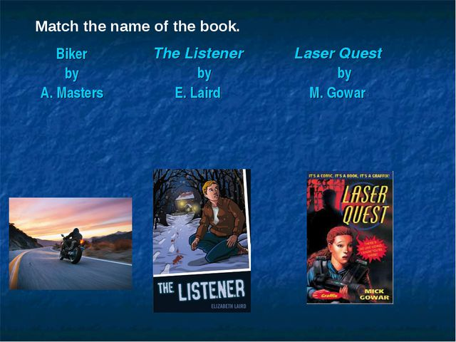 Match the name of the book. Biker by A. MastersThe Listener by E. Laird Las...
