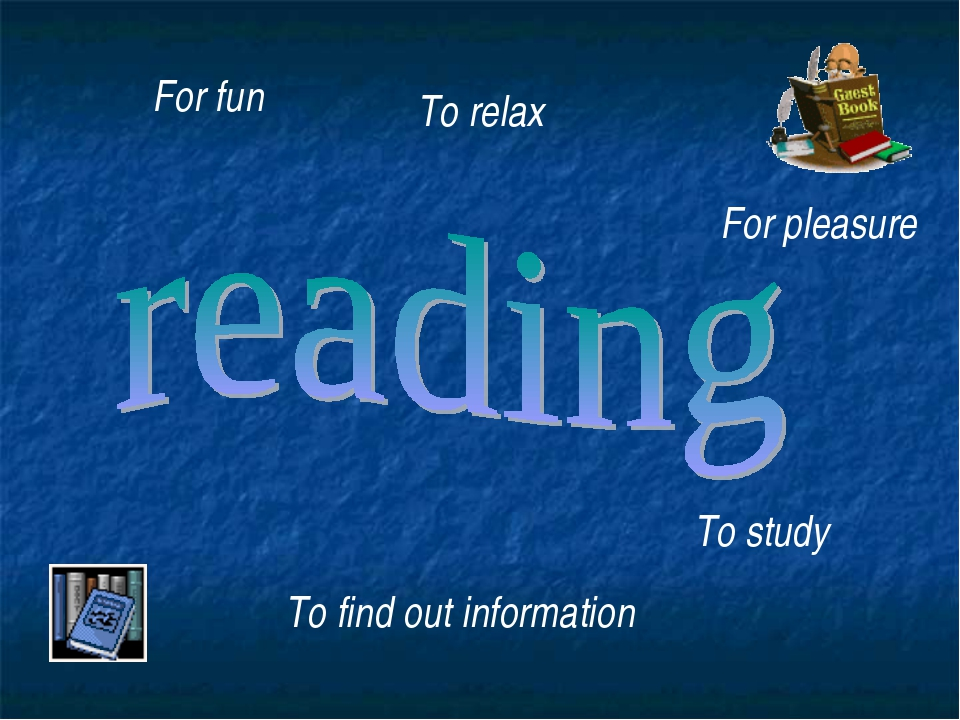 For fun To find out information To relax For pleasure To study