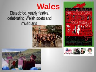 Wales Eisteddfod, yearly festival celebrating Welsh poets and musicians