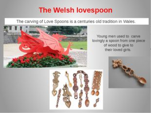 The Welsh lovespoon   The carving of Love Spoons is a centuries old tradition