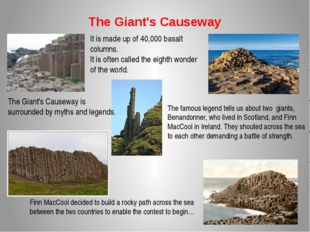 The Giant's Causeway It is made up of 40,000 basalt columns. It is often call