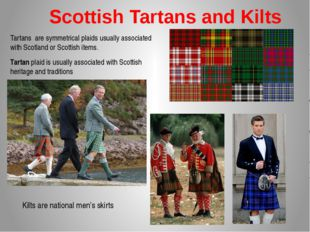 Scottish Tartans and Kilts Tartans are symmetrical plaids usually associated
