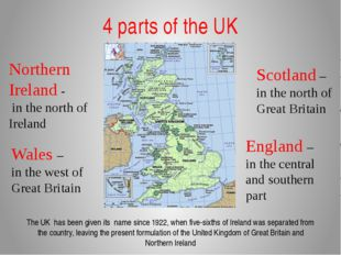 4 parts of the UK Wales – in the west of Great Britain Northern Ireland - in