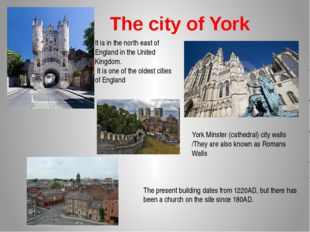 The city of York It is in the north east of England in the United Kingdom. It