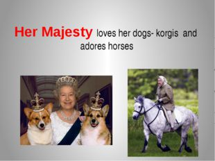 Her Majesty loves her dogs- korgis and adores horses