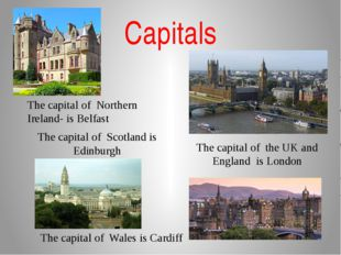 Сapitals The capital of Scotland is Edinburgh The capital of Wales is Cardiff