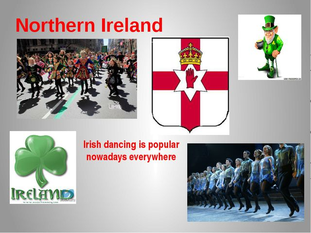 Northern Ireland Irish dancing is popular nowadays everywhere