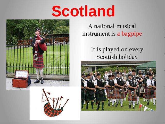Scotland A national musical instrument is a bagpipe It is played on every Sco...