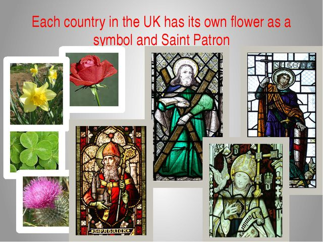 Each country in the UK has its own flower as a symbol and Saint Patron