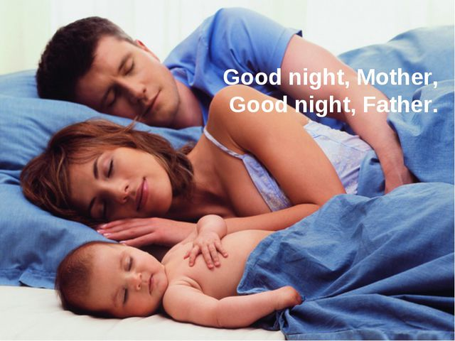 Good night, Mother, Good night, Father.