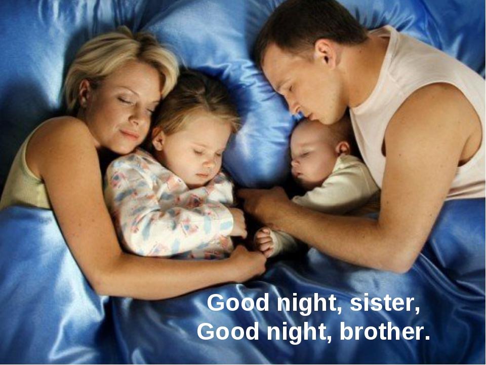 Good night, sister, Good night, brother.