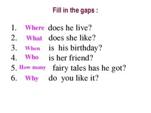 Fill in the gaps : does he live? does she like? is his birthday? is her frien