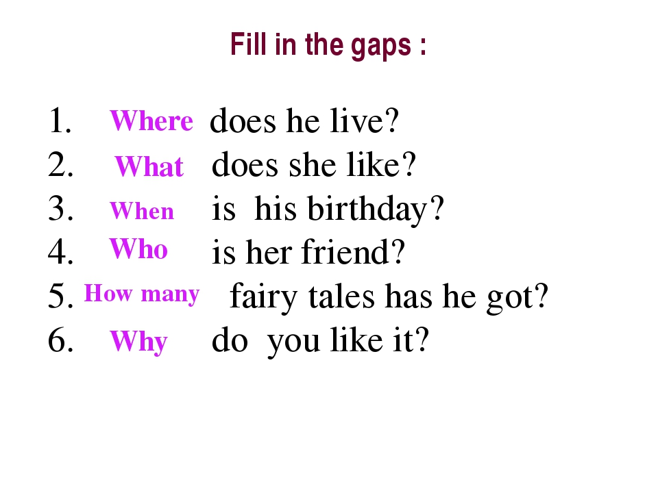 Fill in the gaps : does he live? does she like? is his birthday? is her frien...