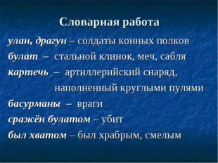 Словарная работа улан, драгун – солдаты конных полков булат – стальной клинок
