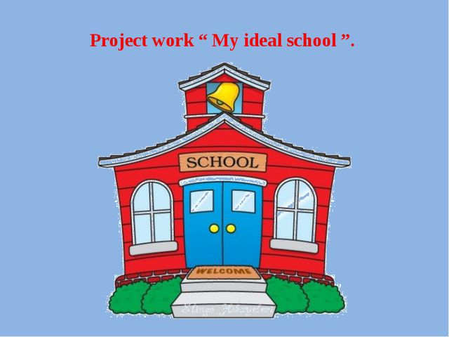 "Project work "" My ideal school ""."