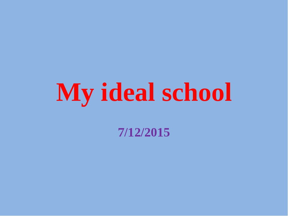 My ideal school 7/12/2015