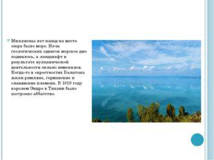 Миллионы лет назад на месте озера было море. Из-за геологических сдвигов морс