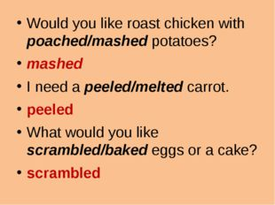 Would you like roast chicken with poached/mashed potatoes? mashed I need a p