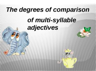 The degrees of comparison of multi-syllable adjectives
