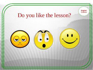 English Grammar Do you like the lesson?