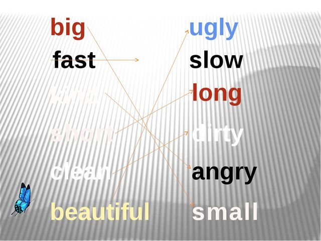 short small kind big clean fast beautiful long dirty ugly angry slow