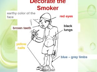 Decorate the Smoker red eyes brown teeth yellow nails black lungs earthy colo