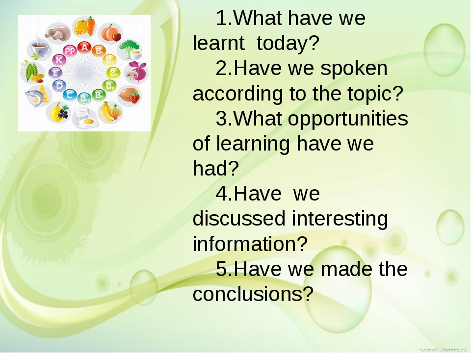 1.What have we learnt today? 2.Have we spoken according to the topic? 3.What...