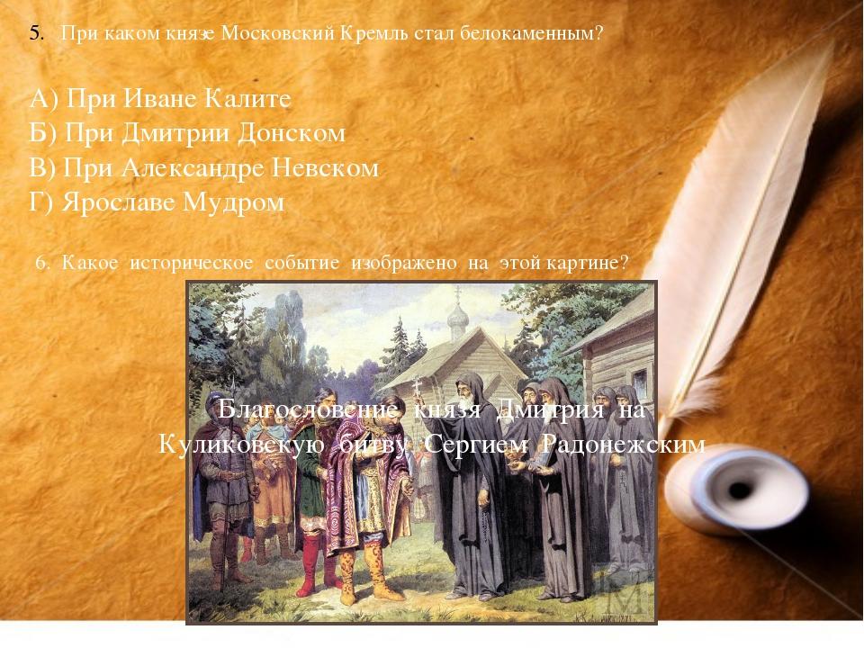 При каком князе Московский Кремль стал белокаменным? А) При Иване Калите Б) П...