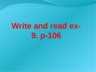 Write and read ex-9. p-106